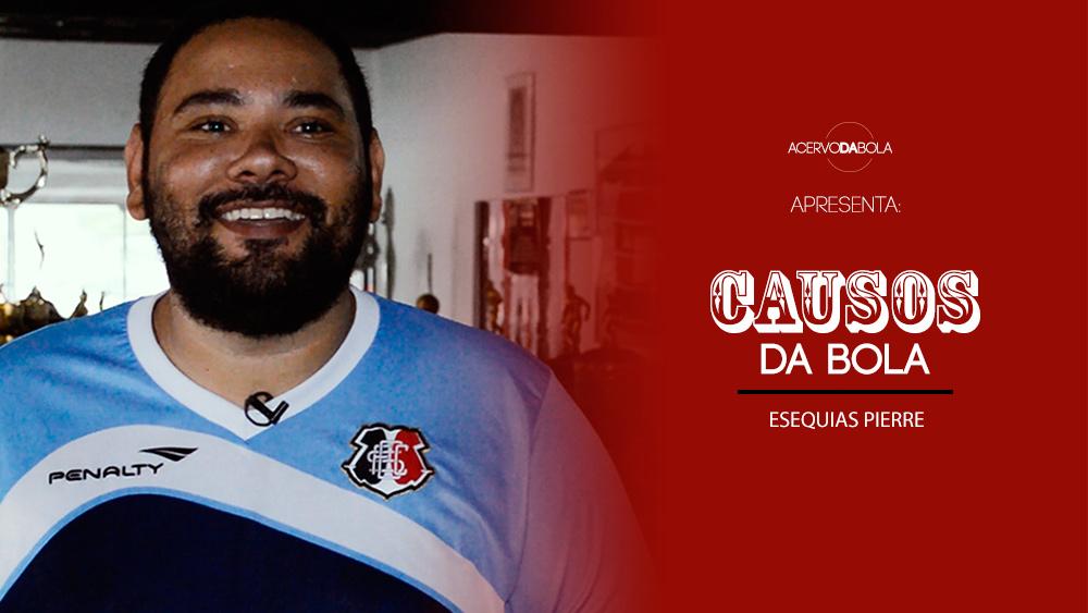 Causos da Bola - Esequias Pierre - Santa Cruz Futebol Clube