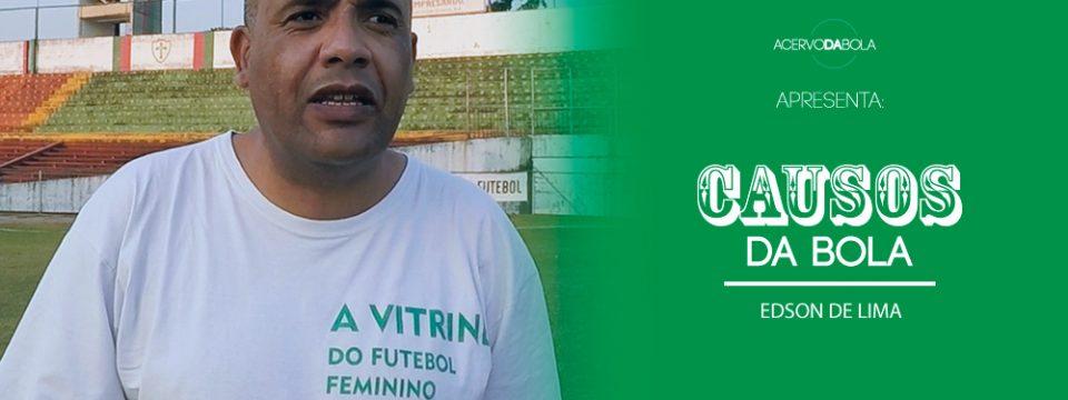 Causos da Bola | Edson de Lima – A Vitrine do Futebol Feminino