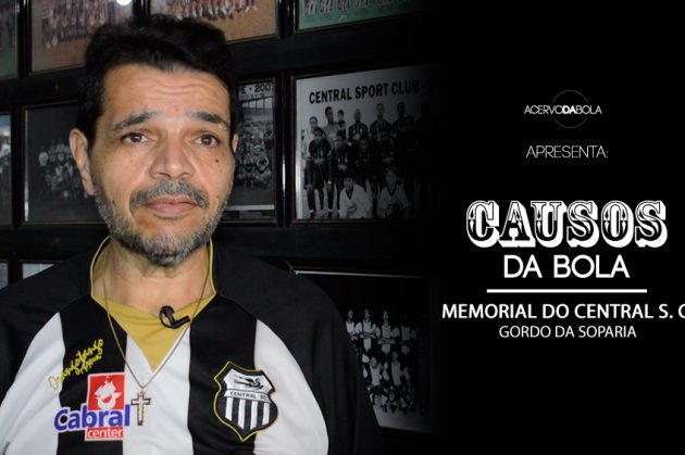 Causos da Bola | Claudio Carvalho – A história do Central (PE) na Soparia do Gordo