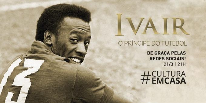 """Documentário """"Ivair – O Príncipe do Futebol"""" terá sessão especial no Facebook e YouTube"""